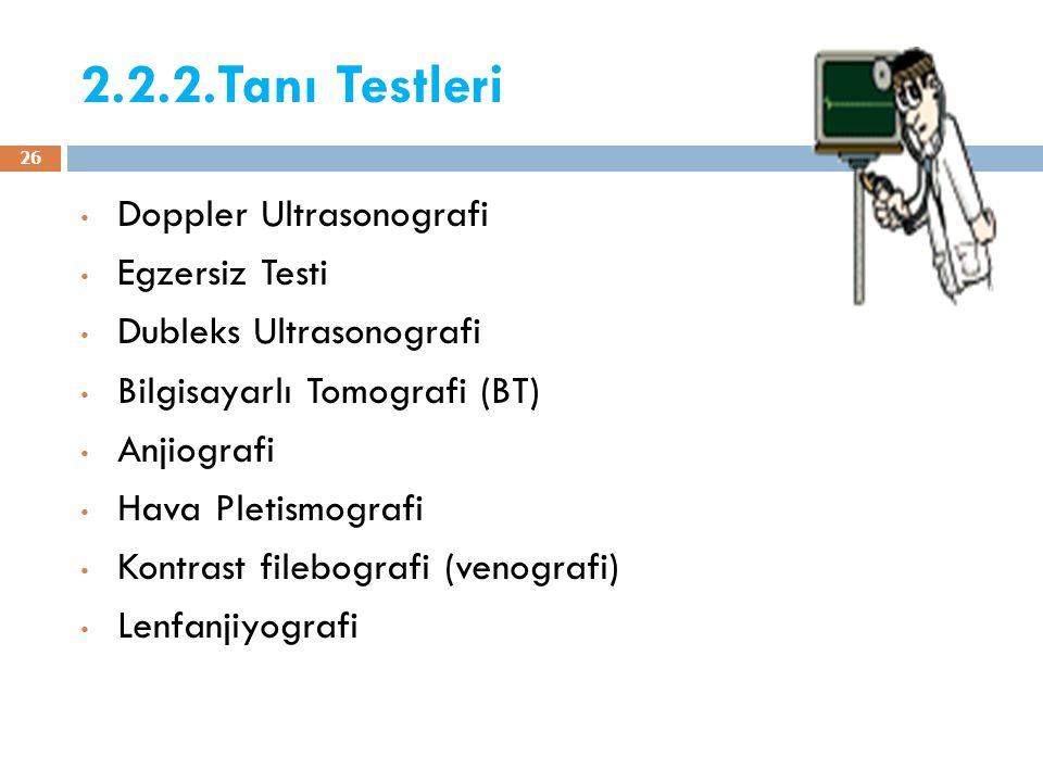 2.2.2.Tanı Testleri Doppler Ultrasonografi Egzersiz Testi Dubleks Ultrasonografi Bilgisayarlı Tomografi (BT) Anjiografi Hava Pletismografi Kontrast fi