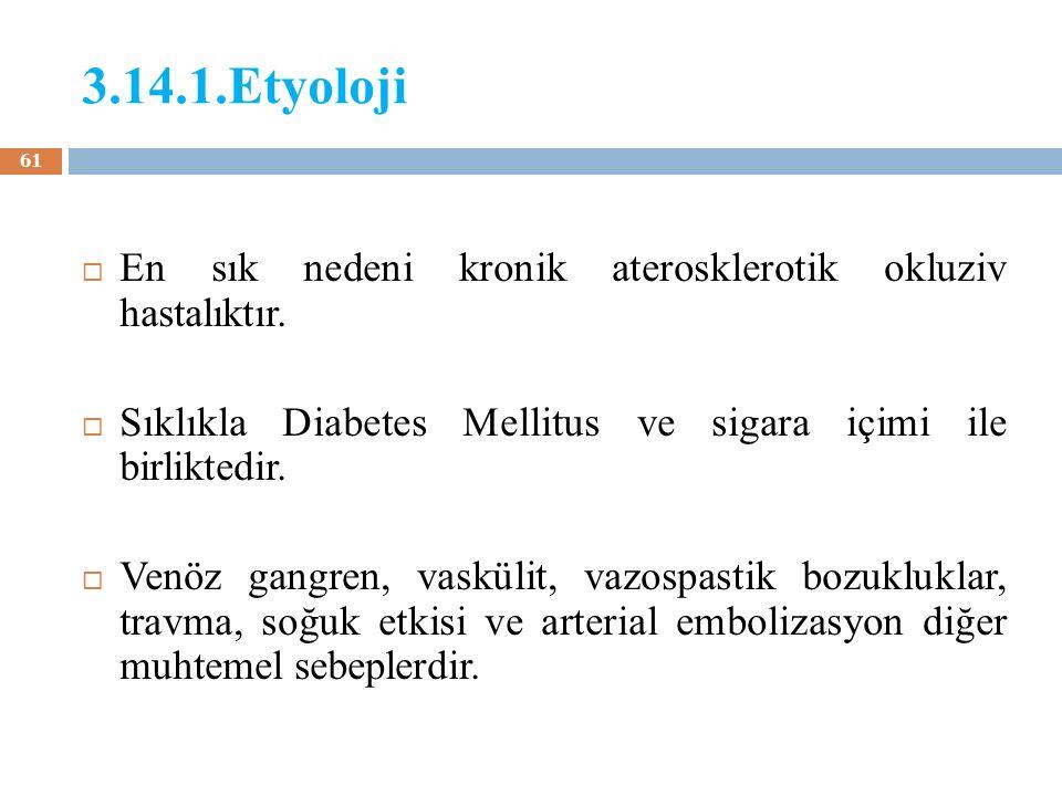 3.14.1.Etyoloji  En sık nedeni kronik aterosklerotik okluziv hastalıktır.  Sıklıkla Diabetes Mellitus ve sigara içimi ile birliktedir.  Venöz gangr