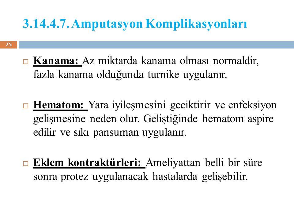 3.14.4.7. Amputasyon Komplikasyonları  Kanama: Az miktarda kanama olması normaldir, fazla kanama olduğunda turnike uygulanır.  Hematom: Yara iyileşm