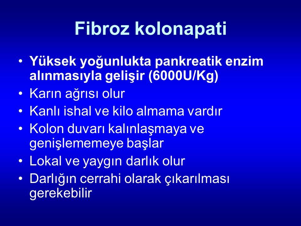 Fibroz kolonapati Yüksek yoğunlukta pankreatik enzim alınmasıyla gelişir (6000U/Kg) Karın ağrısı olur Kanlı ishal ve kilo almama vardır Kolon duvarı k
