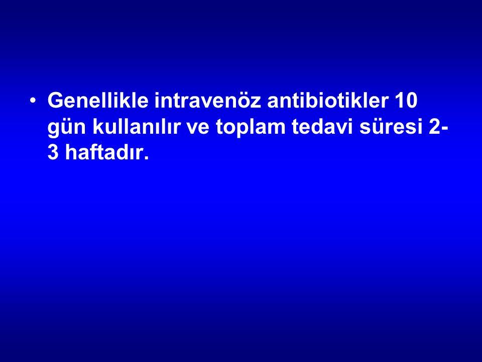 Genellikle intravenöz antibiotikler 10 gün kullanılır ve toplam tedavi süresi 2- 3 haftadır.