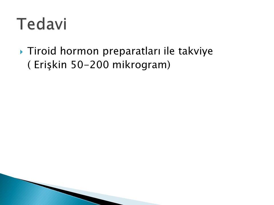  Tiroid hormon preparatları ile takviye ( Erişkin 50-200 mikrogram)