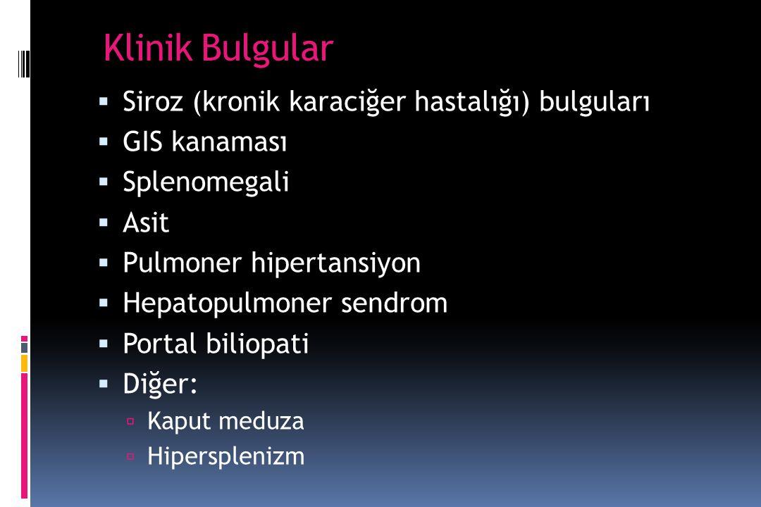 Klinik Bulgular  Siroz (kronik karaciğer hastalığı) bulguları  GIS kanaması  Splenomegali  Asit  Pulmoner hipertansiyon  Hepatopulmoner sendrom  Portal biliopati  Diğer:  Kaput meduza  Hipersplenizm