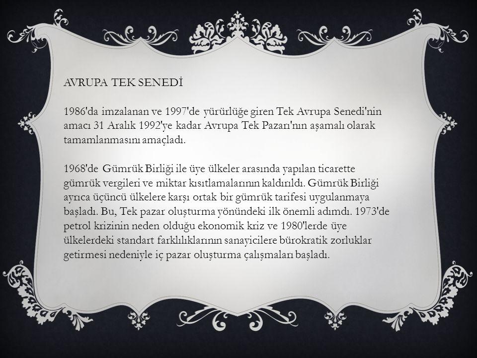 AVRUPA TEK SENEDİ 1986'da imzalanan ve 1997'de yürürlüğe giren Tek Avrupa Senedi'nin amacı 31 Aralık 1992'ye kadar Avrupa Tek Pazarı'nın aşamalı olara