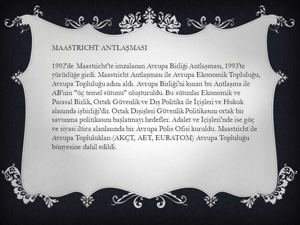 MAASTRICHT ANTLAŞMASI 1992'de Maastricht'te imzalanan Avrupa Birliği Antlaşması, 1993'te yürürlüğe girdi. Maastricht Antlaşması ile Avrupa Ekonomik To
