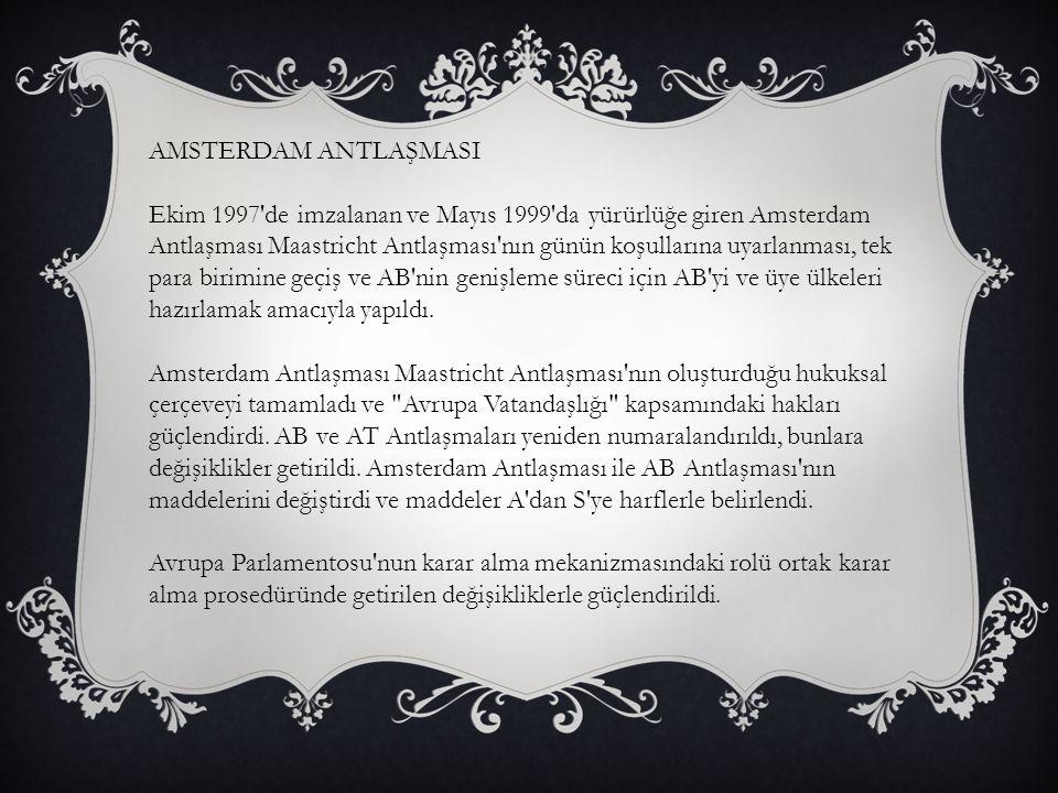 AMSTERDAM ANTLAŞMASI Ekim 1997'de imzalanan ve Mayıs 1999'da yürürlüğe giren Amsterdam Antlaşması Maastricht Antlaşması'nın günün koşullarına uyarlanm