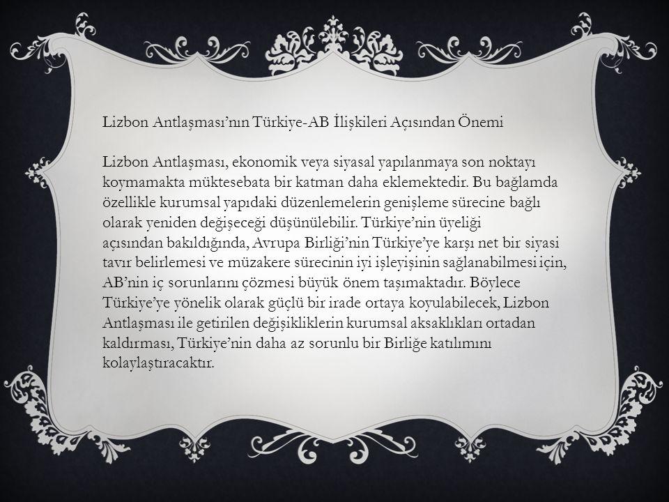 Lizbon Antlaşması'nın Türkiye-AB İlişkileri Açısından Önemi Lizbon Antlaşması, ekonomik veya siyasal yapılanmaya son noktayı koymamakta müktesebata bi