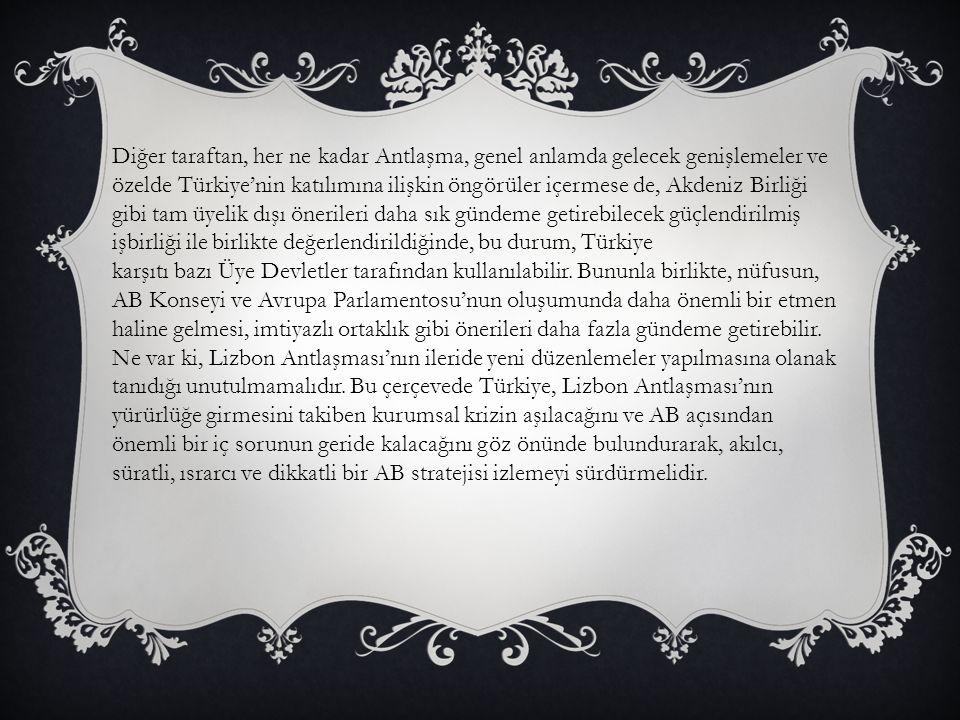 Diğer taraftan, her ne kadar Antlaşma, genel anlamda gelecek genişlemeler ve özelde Türkiye'nin katılımına ilişkin öngörüler içermese de, Akdeniz Birl