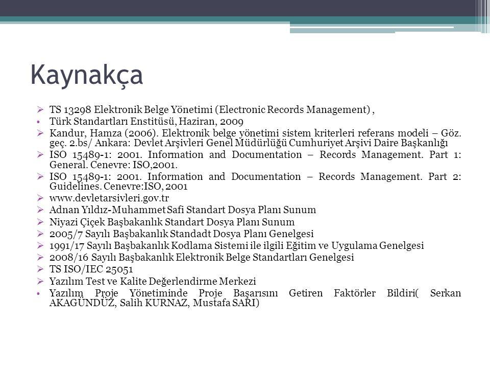 Kaynakça  TS 13298 Elektronik Belge Yönetimi (Electronic Records Management), Türk Standartları Enstitüsü, Haziran, 2009  Kandur, Hamza (2006).