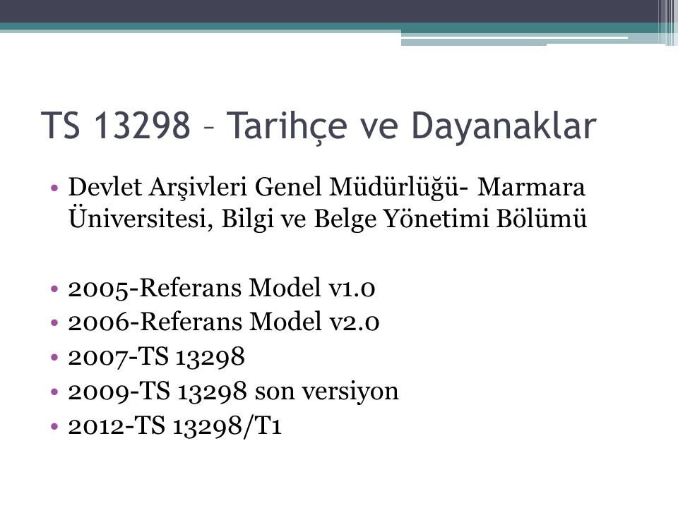TS 13298 – Tarihçe ve Dayanaklar Uluslar arası Uygulamalar Design Criteria Standard for Electronic Records Management Software Applicaitons.