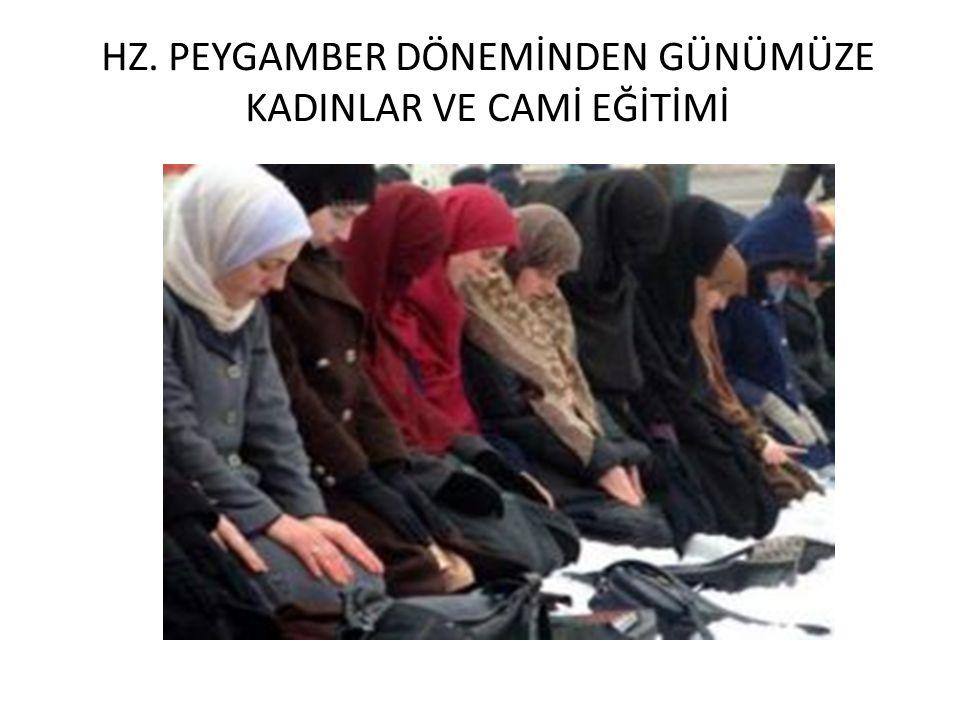 Hz.Peygamber döneminde kadınlar camiye Kur'an-ı Kerim dinlemek için de giderlerdi.