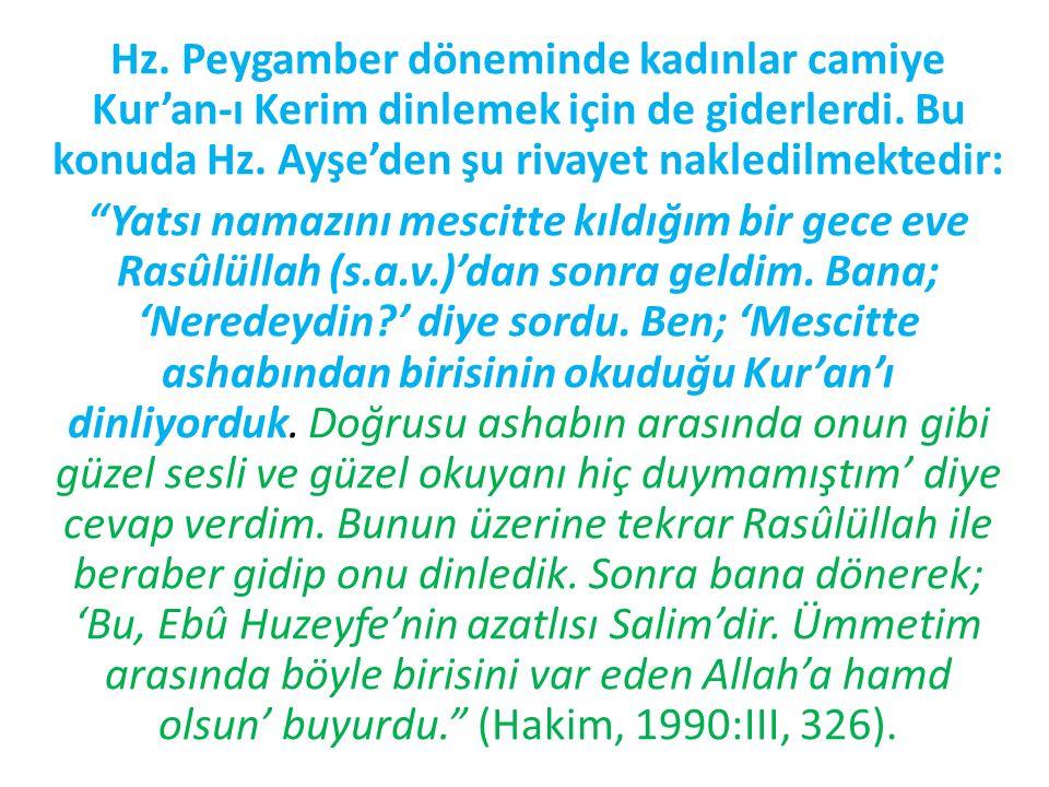 Hz. Peygamber döneminde kadınlar camiye Kur'an-ı Kerim dinlemek için de giderlerdi.