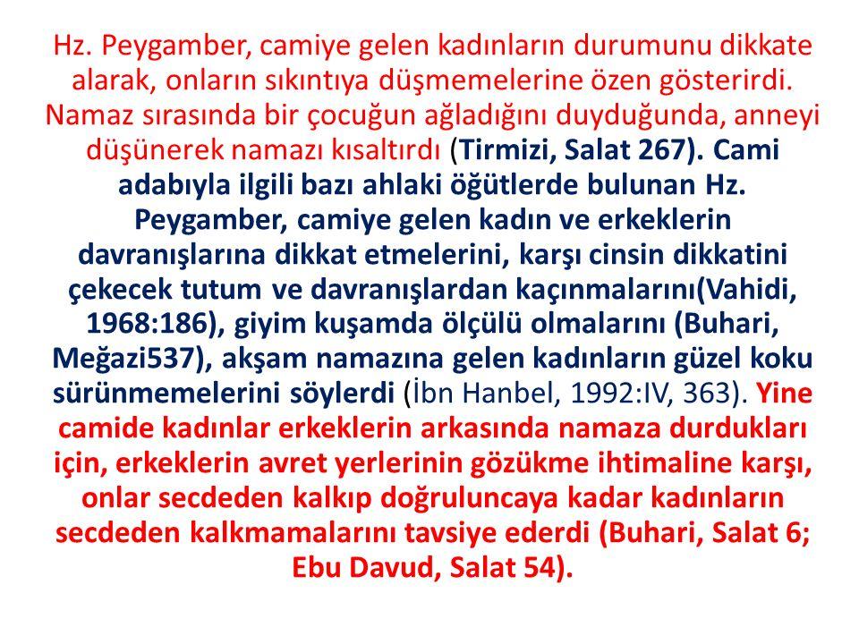 Hz. Peygamber, camiye gelen kadınların durumunu dikkate alarak, onların sıkıntıya düşmemelerine özen gösterirdi. Namaz sırasında bir çocuğun ağladığın