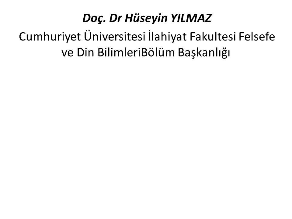 Doç. Dr Hüseyin YILMAZ Cumhuriyet Üniversitesi İlahiyat Fakultesi Felsefe ve Din BilimleriBölüm Başkanlığı