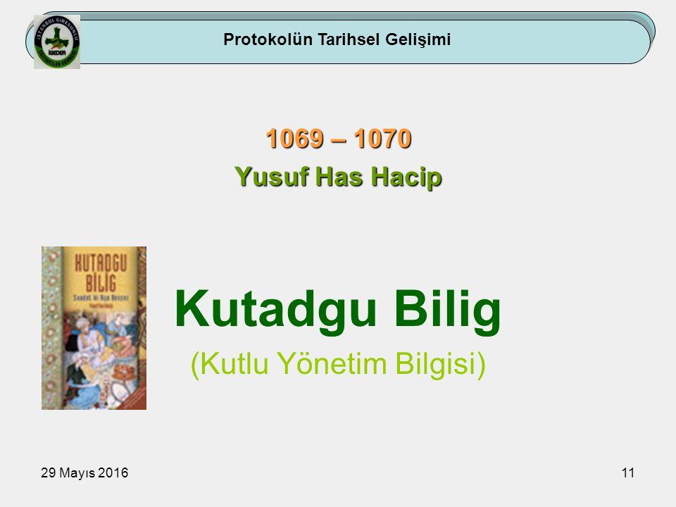 29 Mayıs 201611 1069 – 1070 Yusuf Has Hacip Kutadgu Bilig (Kutlu Yönetim Bilgisi) Protokolün Tarihsel Gelişimi