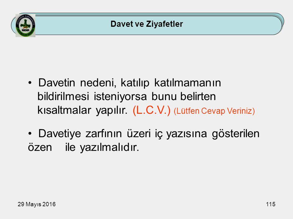 29 Mayıs 2016115 Davet ve Ziyafetler Davetin nedeni, katılıp katılmamanın bildirilmesi isteniyorsa bunu belirten kısaltmalar yapılır. (L.C.V.) (Lütfen