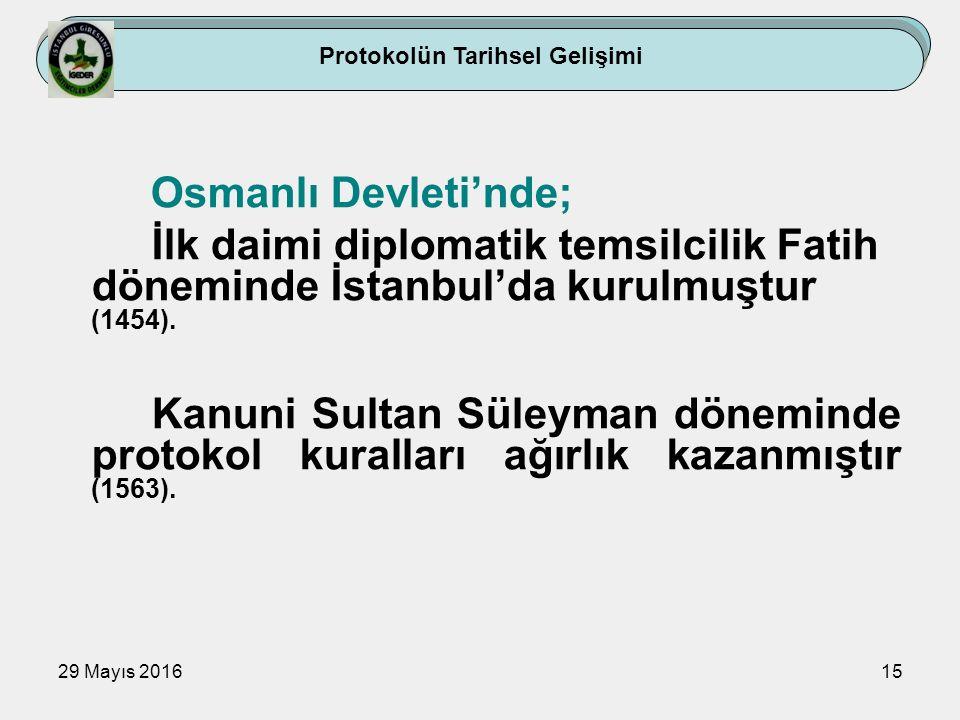 29 Mayıs 201615 Osmanlı Devleti'nde; İlk daimi diplomatik temsilcilik Fatih döneminde İstanbul'da kurulmuştur (1454). Kanuni Sultan Süleyman döneminde