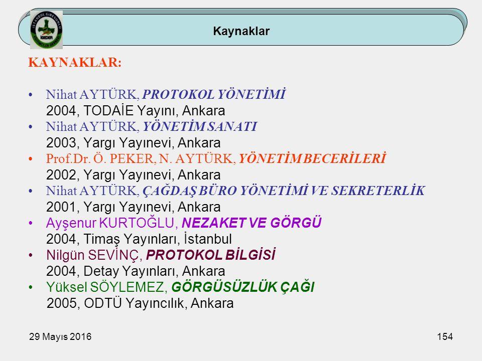 29 Mayıs 2016154 Kaynaklar KAYNAKLAR: Nihat AYTÜRK, PROTOKOL YÖNETİMİ 2004, TODAİE Yayını, Ankara Nihat AYTÜRK, YÖNETİM SANATI 2003, Yargı Yayınevi, A