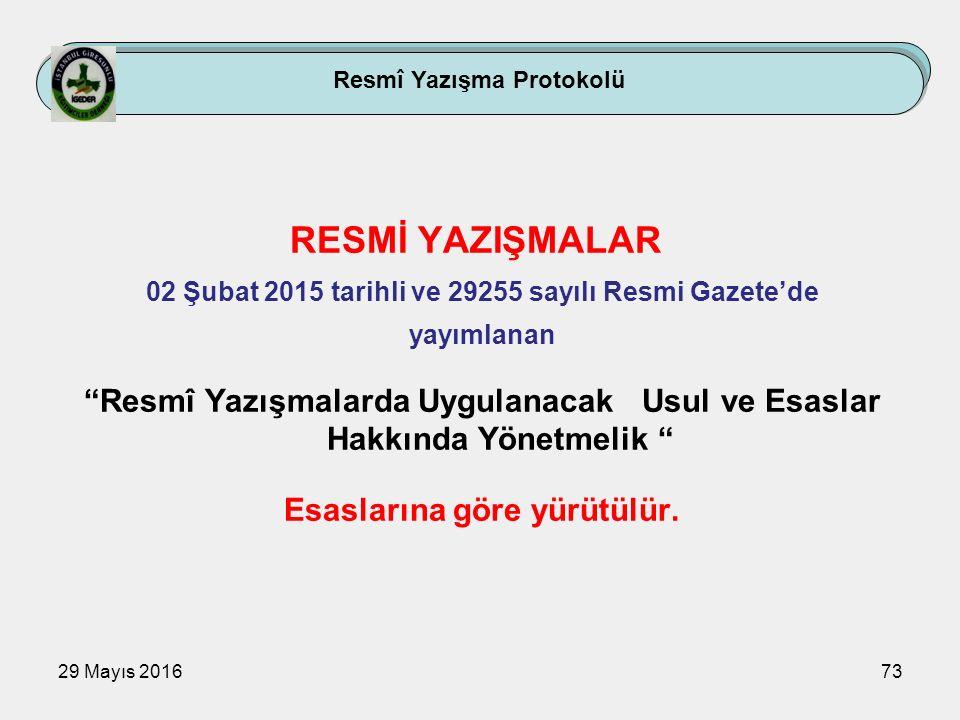 """29 Mayıs 201673 Resmî Yazışma Protokolü RESMİ YAZIŞMALAR 02 Şubat 2015 tarihli ve 29255 sayılı Resmi Gazete'de yayımlanan """"Resmî Yazışmalarda Uygulana"""