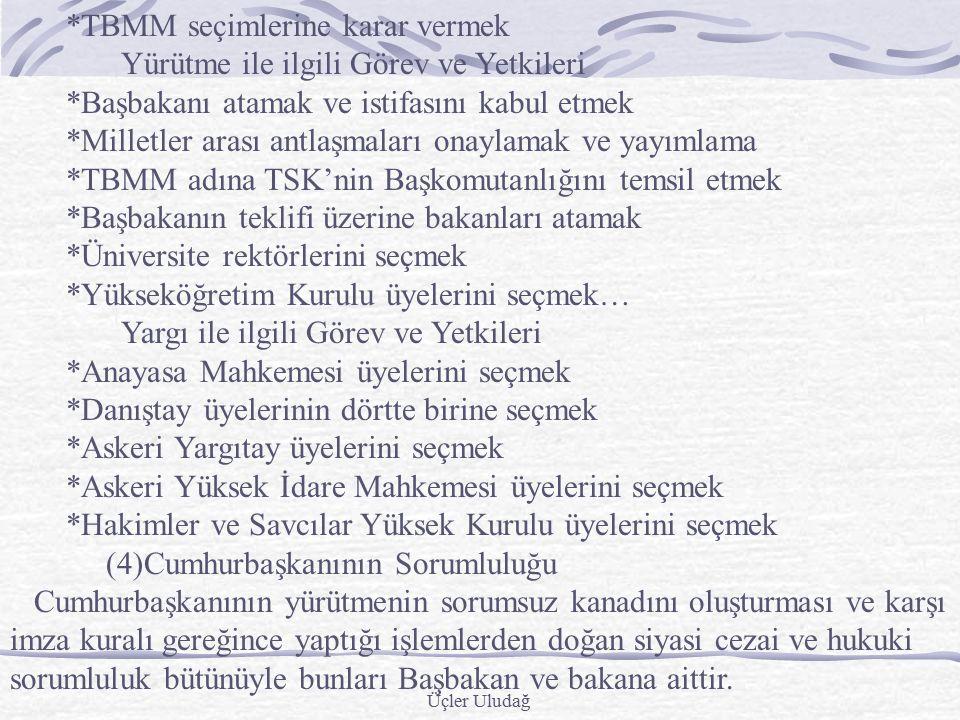 Üçler Uludağ (1) Cumhurbaşkanının seçimi Cumhurbaşkanı seçilme yeterliliği Anayasanın 101. maddesinde düzenlenmiştir.Buna göre: Cumhurbaşkanı, TBMM' c