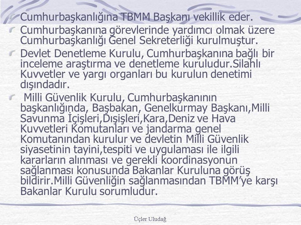 Üçler Uludağ DEVLET TEŞKİLATI İLE İLGİLİ DERS NOTLAR Türkiye Cumhuriyeti Devleti yasama,yürütme ve yargı organlarından oluşur. Bu ayırım organlar aras