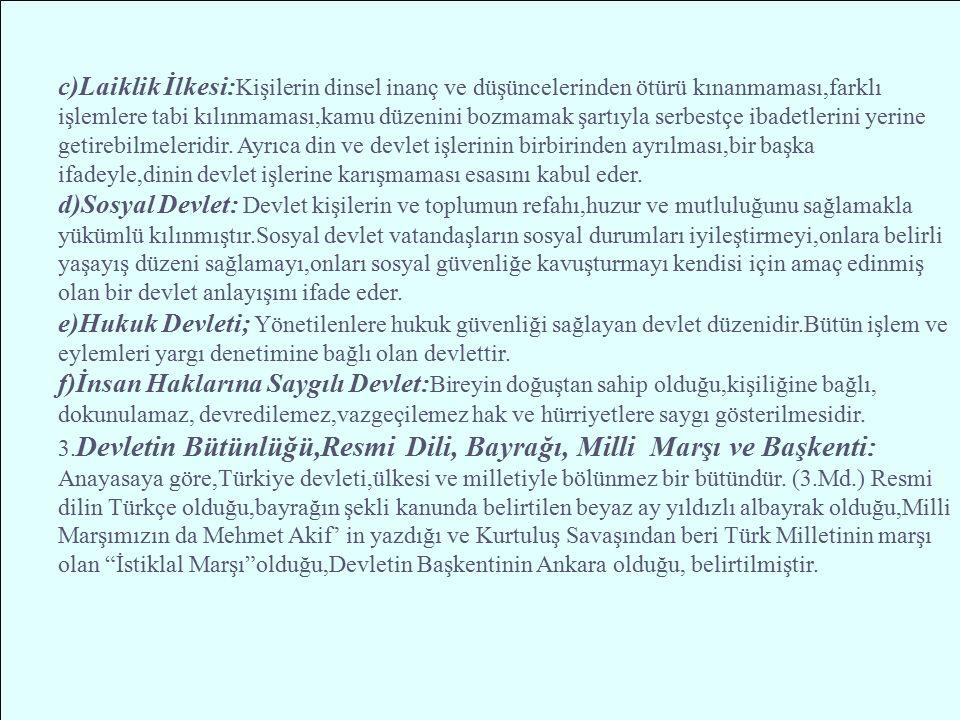 Üçler Uludağ T.C.Anayasası' nın Genel Esasları (Temel İlkeleri) 1-Devletin Şekli:1982 Anayasası' na göre Türkiye Devleti bir Cumhuriyettir. Cumhuriyet