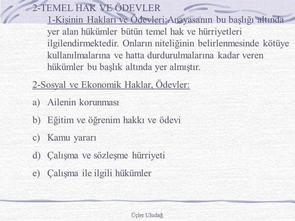 Üçler Uludağ 9. Yargı Yetkisi Anayasaya göre yargı yetkisi Türk Milleti adına bağımsız mahkemelerce kullanılır (9.Md) 10.Kanun Önünde Eşitlik Anayasa'