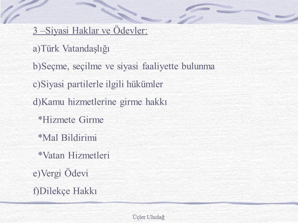Üçler Uludağ 2-TEMEL HAK VE ÖDEVLER 1-Kişinin Hakları ve Ödevleri:Anayasanın bu başlığı altında yer alan hükümler bütün temel hak ve hürriyetleri ilgi