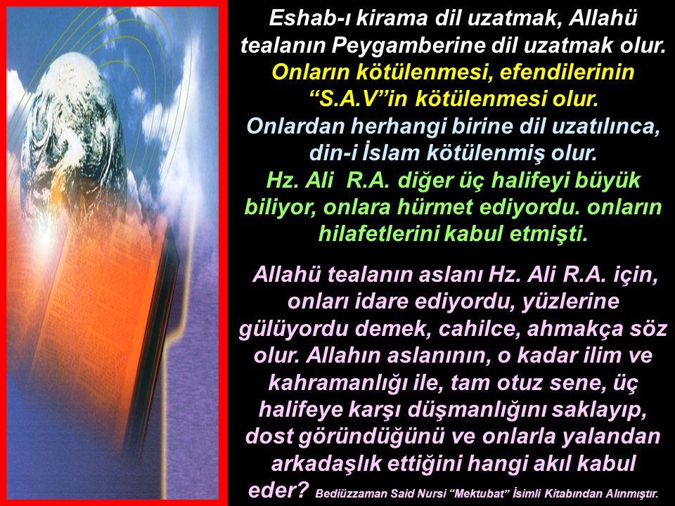 """Eshab-ı kirama dil uzatmak, Allahü tealanın Peygamberine dil uzatmak olur. Onların kötülenmesi, efendilerinin """"S.A.V""""in kötülenmesi olur. Onlardan her"""