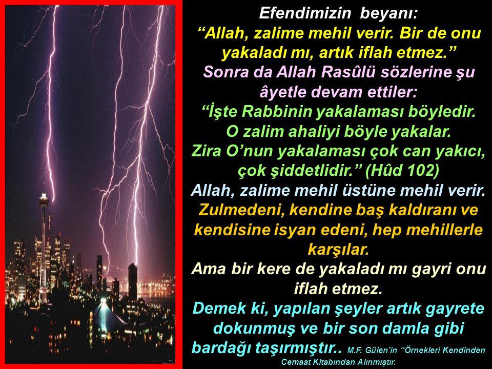 """Efendimizin beyanı: """"Allah, zalime mehil verir. Bir de onu yakaladı mı, artık iflah etmez."""" Sonra da Allah Rasûlü sözlerine şu âyetle devam ettiler: """""""