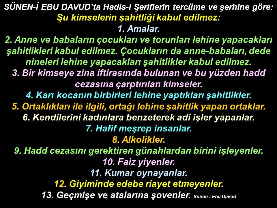 SÜNEN-İ EBU DAVUD'ta Hadis-i Şeriflerin tercüme ve şerhine göre: Şu kimselerin şahitliği kabul edilmez: 1. Amalar. 2. Anne ve babaların çocukları ve t