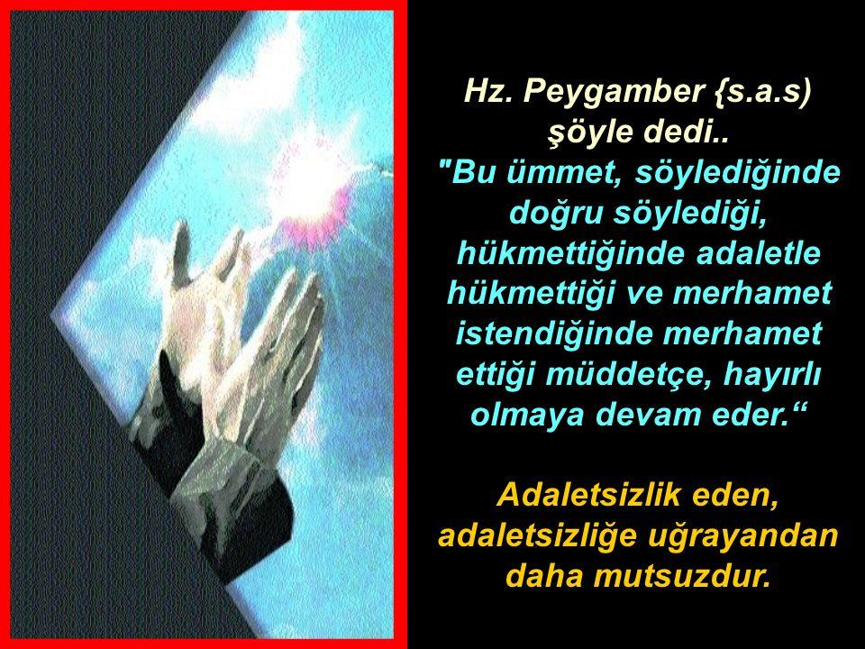 Hz. Peygamber {s.a.s) şöyle dedi..