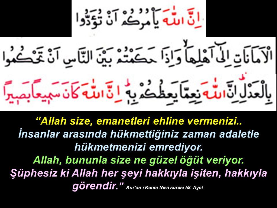 """""""Allah size, emanetleri ehline vermenizi.. İnsanlar arasında hükmettiğiniz zaman adaletle hükmetmenizi emrediyor. Allah, bununla size ne güzel öğüt ve"""