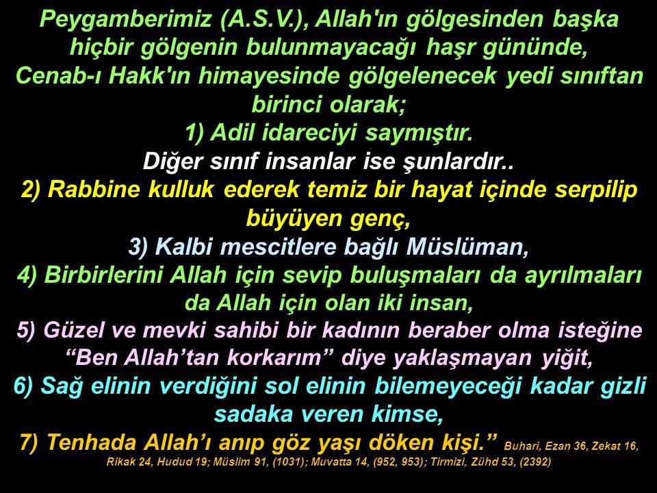 Peygamberimiz (A.S.V.), Allah'ın gölgesinden başka hiçbir gölgenin bulunmayacağı haşr gününde, Cenab-ı Hakk'ın himayesinde gölgelenecek yedi sınıftan
