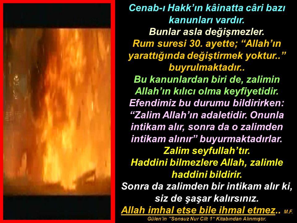 """Cenab-ı Hakk'ın kâinatta câri bazı kanunları vardır. Bunlar asla değişmezler. Rum suresi 30. ayette; """"Allah'ın yarattığında değiştirmek yoktur.."""" buyr"""