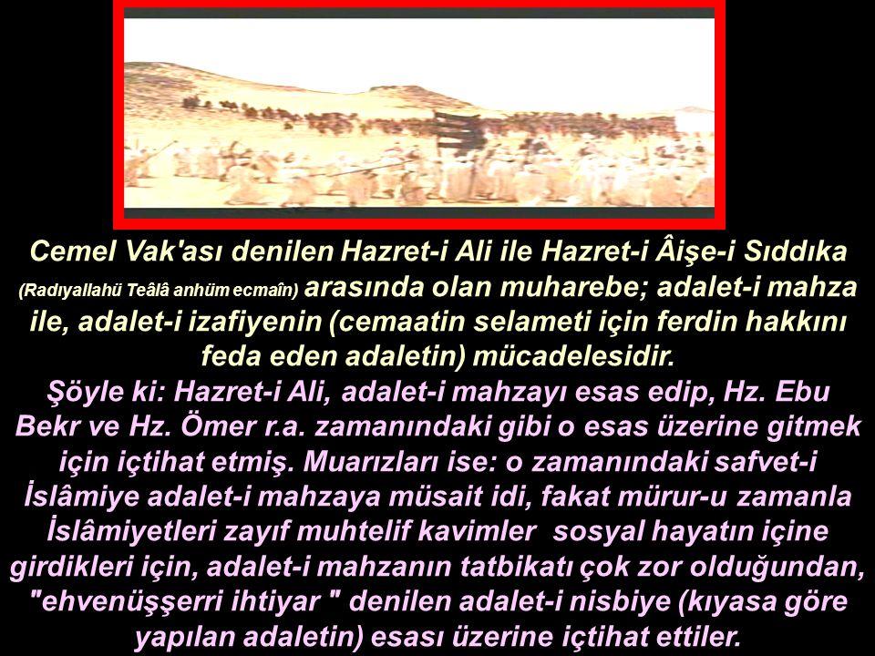 Cemel Vak'ası denilen Hazret-i Ali ile Hazret-i Âişe-i Sıddıka (Radıyallahü Teâlâ anhüm ecmaîn) arasında olan muharebe; adalet-i mahza ile, adalet-i i