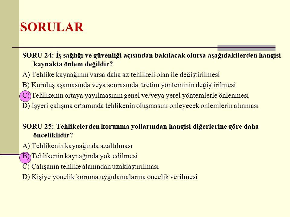SORU 26: İşverenin, sağlık ve güvenliğin korunması ile ilgili alacağı önlemler kapsamında aşağıdakilerden hangisi genel ilkelerden değildir.
