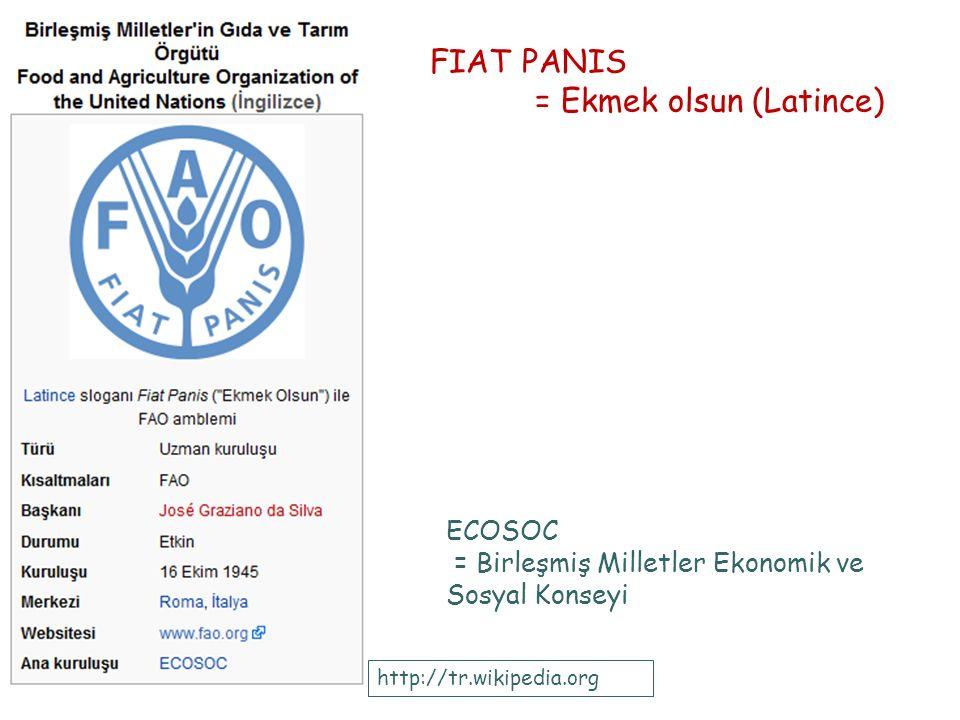 FIAT PANIS = Ekmek olsun (Latince) ECOSOC = Birleşmiş Milletler Ekonomik ve Sosyal Konseyi http://tr.wikipedia.org