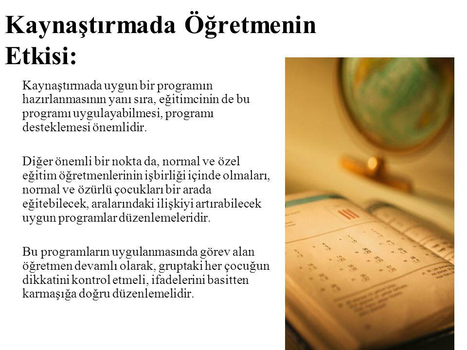 Düzenlenen Bir Kaynaştırma Programında Normal çocuklar için şunlar amaçlanmaktadır: a) Dil ve diğer davranışlar için iyi model olmaları, b) İstenilen