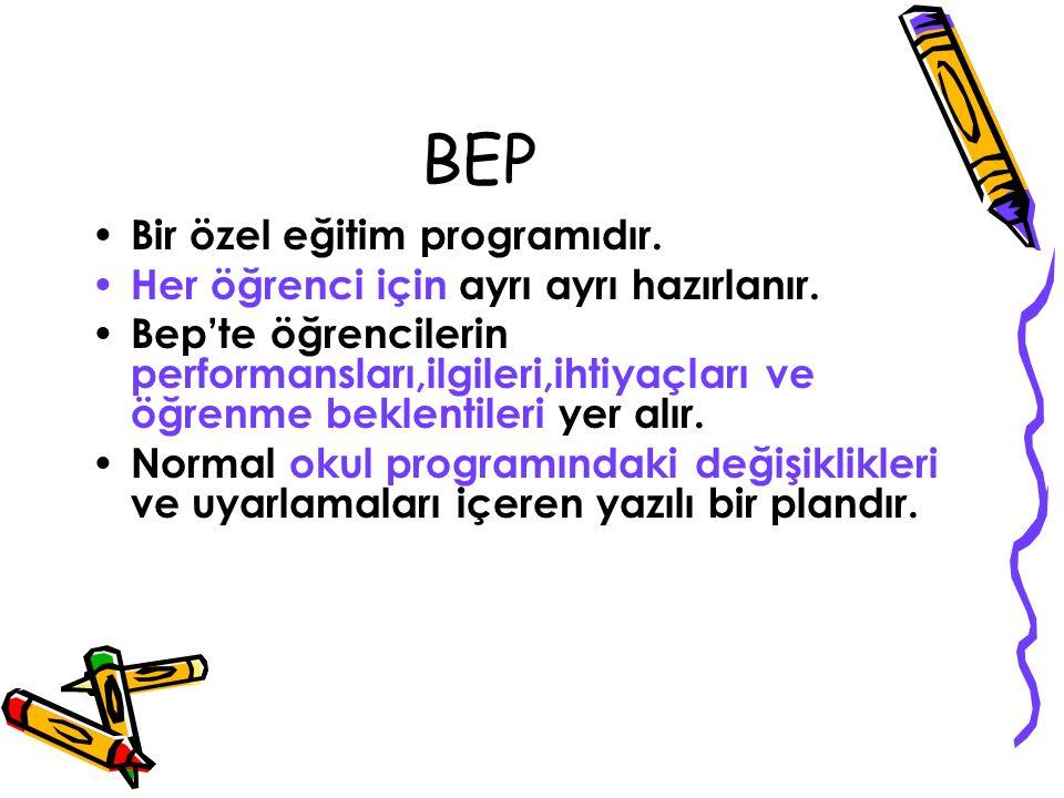 BEP Bir özel eğitim programıdır.Her öğrenci için ayrı ayrı hazırlanır.