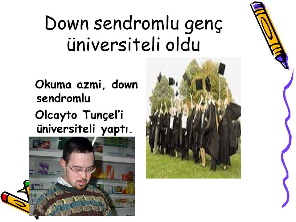Down sendromlu genç üniversiteli oldu Okuma azmi, down sendromlu Olcayto Tunçel'i üniversiteli yaptı.