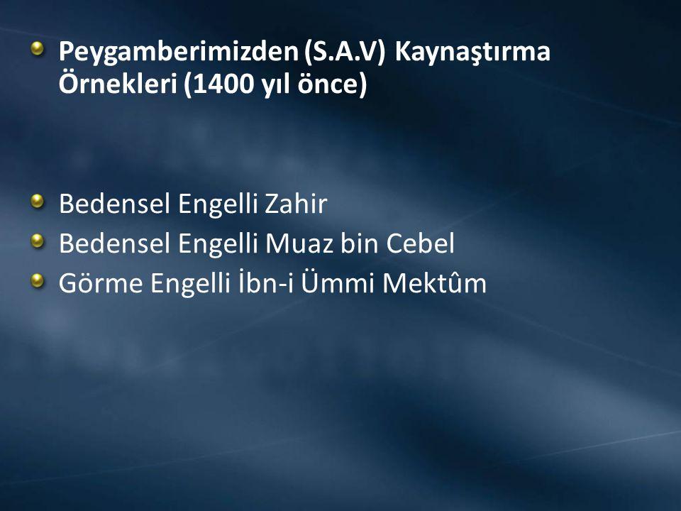 Peygamberimizden (S.A.V) Kaynaştırma Örnekleri (1400 yıl önce) Bedensel Engelli Zahir Bedensel Engelli Muaz bin Cebel Görme Engelli İbn-i Ümmi Mektûm