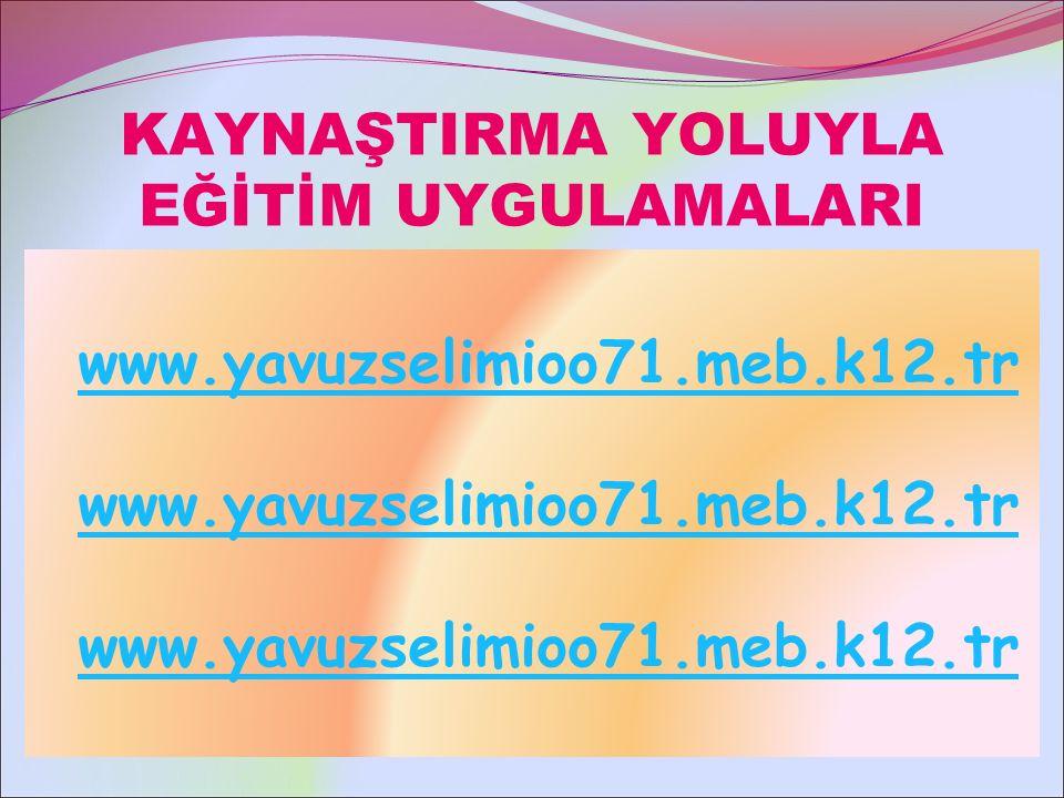 KAYNAŞTIRMA YOLUYLA EĞİTİM UYGULAMALARI www.yavuzselimioo71.meb.k12.tr www.yavuzselimioo71.meb.k12.tr www.yavuzselimioo71.meb.k12.tr