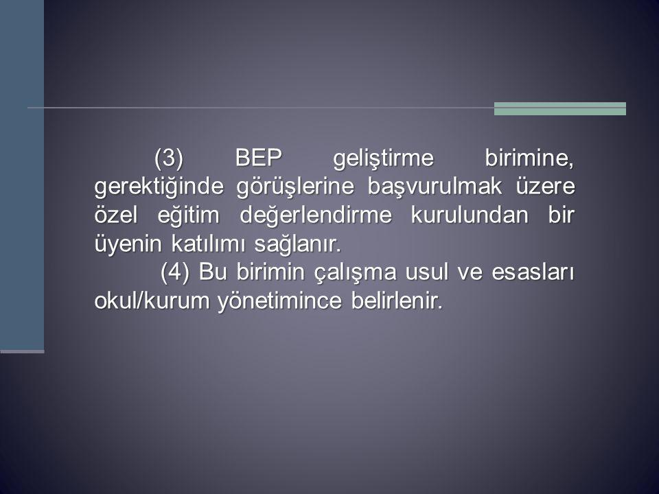 (3) BEP geliştirme birimine, gerektiğinde görüşlerine başvurulmak üzere özel eğitim değerlendirme kurulundan bir üyenin katılımı sağlanır.