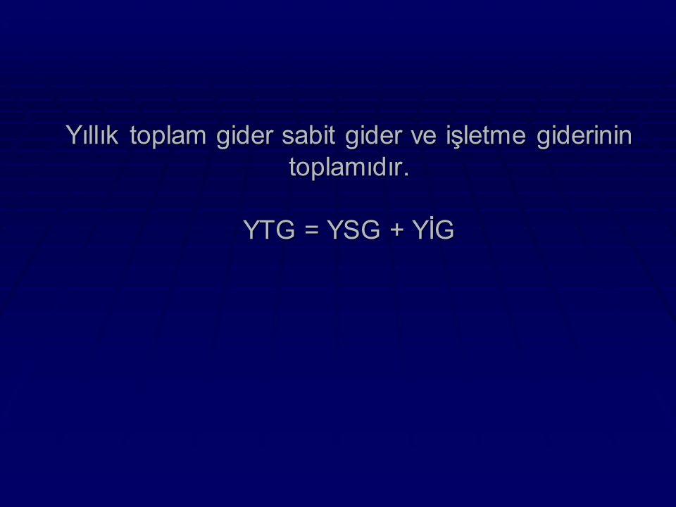 Yıllık toplam gider sabit gider ve işletme giderinin toplamıdır. YTG = YSG + YİG