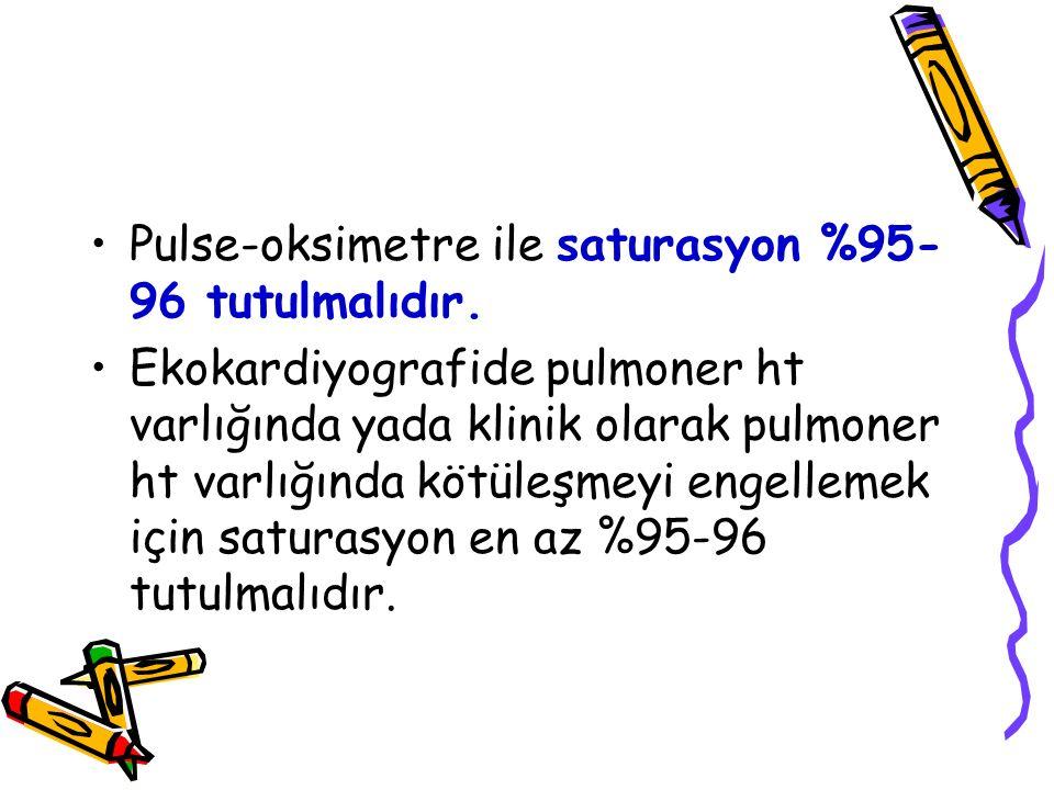 Pulse-oksimetre ile saturasyon %95- 96 tutulmalıdır.