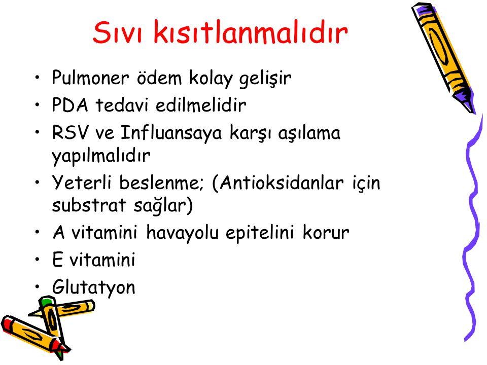 Sıvı kısıtlanmalıdır Pulmoner ödem kolay gelişir PDA tedavi edilmelidir RSV ve Influansaya karşı aşılama yapılmalıdır Yeterli beslenme; (Antioksidanlar için substrat sağlar) A vitamini havayolu epitelini korur E vitamini Glutatyon