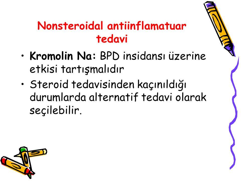 Nonsteroidal antiinflamatuar tedavi Kromolin Na: BPD insidansı üzerine etkisi tartışmalıdır Steroid tedavisinden kaçınıldığı durumlarda alternatif tedavi olarak seçilebilir.