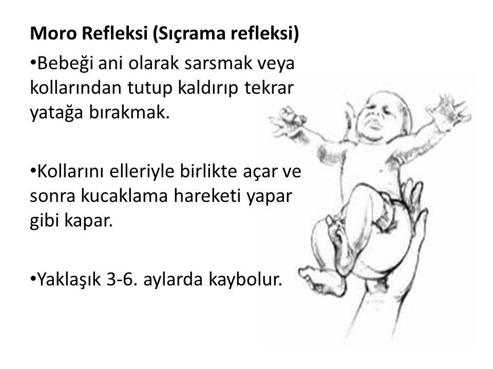 Moro Refleksi (Sıçrama refleksi) Bebeği ani olarak sarsmak veya kollarından tutup kaldırıp tekrar yatağa bırakmak.