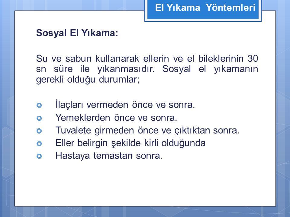 Sosyal El Yıkama: Su ve sabun kullanarak ellerin ve el bileklerinin 30 sn süre ile yıkanmasıdır.